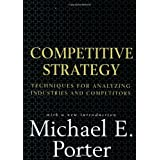 Competitive Strategy: Techniques for Analyzing Industries and Competitors ~ Michael E. Porter
