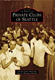 Image of Private Clubs of Seattle (WA) (Images of America) (Images of America (Arcadia Publishing))