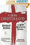 A More Christlike God: A More Beautif...