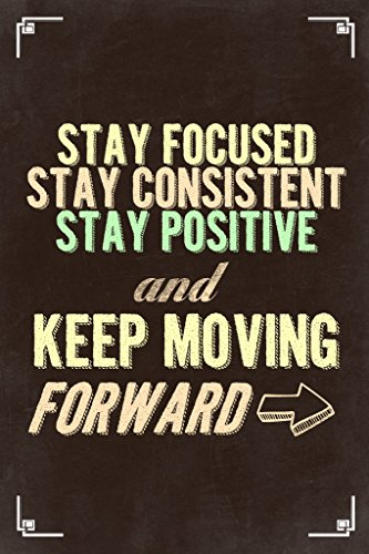 Stay Focused Stay Consistent Stay Positive Keep Moving Forward Motivational Brown Poster 12x18 (Stay Positive Poster compare prices)