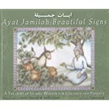 Ayat Jamilah: Beautiful Signs: A Treasury of Islamic Wisdom for Children and Parents (This Little Light of Mine)