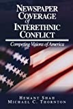 img - for Newspaper Coverage of Interethnic Conflict: Competing Visions of America book / textbook / text book