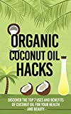 Organic Coconut Oil Hacks - Discover The Top 7 Uses And Benefits Of Coconut Oil For Your Health And Beauty (Coconut Oil, Apple Cider Vinegar, Ancient Medicine, ... Herbal Medicine, Ancient Greek Medicine ,)