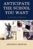 img - for Anticipate the School You Want: Futurizing K-12 Education book / textbook / text book