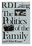 The politics of the family and other essays (World of man) (0394471024) by Laing, R. D