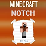 Minecraft: Notch: Story About the Minecraft Notch   Billy Miner