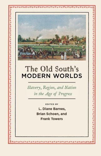 The Old South's Modern Worlds: Slavery, Region, and Nation in the Age of Progress (2011-04-06)