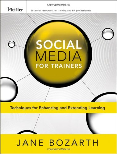 Social Media for Trainers: Techniques for Enhancing and...