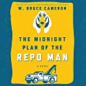 The Midnight Plan of the Repo Man: Book 1 of the Repo Man Series Audiobook by W. Bruce Cameron Narrated by George K. Wilson