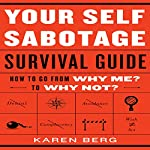 Your Self-Sabotage Survival Guide: How to Go from Why Me? to Why Not? | Karen Berg