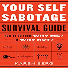 Your Self-Sabotage Survival Guide: How to Go from Why Me? to Why Not? (       UNABRIDGED) by Karen Berg Narrated by Karen Saltus