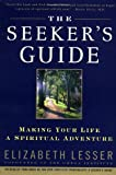 The Seeker's Guide: Making Your Life a Spiritual Adventure (0679783598) by Lesser, Elizabeth