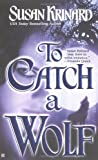 To Catch A Wolf (Historical Werewolf Series, Book 4) (0425192083) by Krinard, Susan