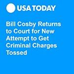 Bill Cosby Returns to Court for New Attempt to Get Criminal Charges Tossed | Brittany Horn,Maria Puente