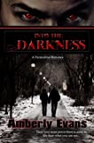 Into the Darkness (A Paranormal Romance) (Darkness Series)