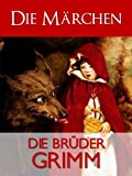 GRIMMS MÄRCHEN (Sämtliche Werke) Die Brüder Grimm: Gesamtausgabe Band I [Illustrierte]