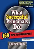 img - for What Successful Principals Do: 169 Tips for Principals by Fleck, Franzy (2005) Paperback book / textbook / text book