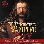 The Oldest Living Vampire Tells All: Revised and Expanded: The Oldest Living Vampire Saga, Book 1 | Joseph Duncan