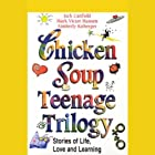 Chicken Soup Teenage Trilogy: Stories of Life, Love, and Learning Hörbuch von Jack Canfield, Mark Victor Hansen, Kimberly Kirberger Gesprochen von: Jack Canfield, Mark Victor Hansen