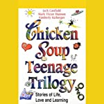 Chicken Soup Teenage Trilogy: Stories of Life, Love, and Learning | Jack Canfield,Mark Victor Hansen,Kimberly Kirberger