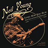 Neil Young - Long May You Run: The Illustrated History
