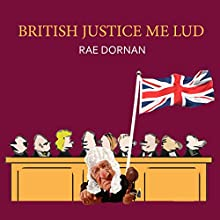 British Justice Me Lud (       UNABRIDGED) by Rae Dornan Narrated by Rae Dornan