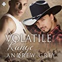 A Volatile Range: Stories from the Range, Book 6 (       UNABRIDGED) by Andrew Grey Narrated by Andrew McFerrin