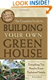 The Complete Guide to Building Your Own Greenhouse: Everything You Need to Know Explained Simply (Back-To-Basics)