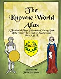The Knowne World Atlas: A Territorial Maps & Heraldry Coloring Book for the Society for Creative Anachronisms, circa AS L (Territorial Coloring Books of the SCA)