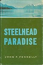 Steelhead Paradise by John F. Fennelly