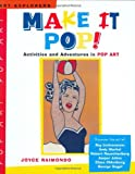Make It Pop!: Activities and Adventures in Pop Art (Art Explorers)