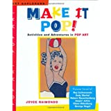 Make It Pop!: Activities and Adventures in Pop Art (Art Explorers)by Joyce Raimondo