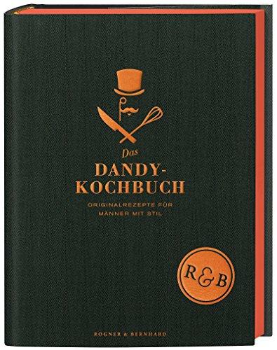 Das Dandy Kochbuch: Originalrezepte für Männer mit Stil