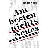 """Am besten nichts Neues: Medien, Macht und Meinungsmachevon """"Tom Schimmeck"""""""