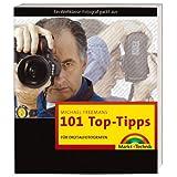 """Michael Freemans 101 Top-Tipps f�r Digitalfotografen: Ein Weltklasse-Fotograf packt aus (Digital fotografieren)von """"Michael Freeman"""""""