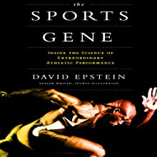 The Sports Gene: Inside the Science of Extraordinary Athletic Performance (       UNABRIDGED) by David Epstein Narrated by David Epstein