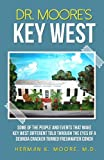 img - for Dr. Moore's Key West: Some of the People and Events that Make Key West Different Told Trough The Eyes of a Georgia Cracker Turned Freshwater Conch book / textbook / text book