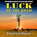 Luck of the Draw Audiobook by William Scott Morrison Narrated by William Scott Morrison