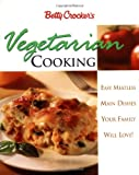 Betty Crockers Vegetarian Cooking: Easy Meatless Main Dishes Your Family Will Love!