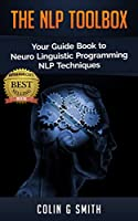 The NLP ToolBox: Your Guide Book to Neuro Linguistic Programming NLP Techniques (English Edition)