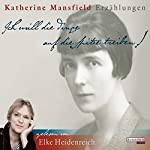 Ich will die Dinge auf die Spitze treiben! | Katherine Mansfield