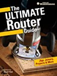 The Ultimate Router Guide: Jigs, Join...