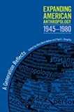 img - for Expanding American Anthropology, 1945-1980: A Generation Reflects book / textbook / text book
