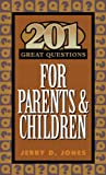 Jerry D Jones 201 Great Questions for Parents and Children (Designed for Influence)