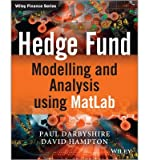 By Paul Darbyshire Hedge Fund Modelling and Analysis using MATLAB (The Wiley Finance Series) (1st Edition)