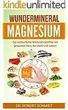 Magnesium: Das Wundermineral Magnesium - Der erstaunliche Mikronährstoff für ein gesundes Herz, Verstand und Leben!