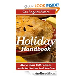 Los Angeles Times Holiday Handbook: More Than 100 Recipes Perfected in Our Test Kitchen [Kindle Edition]