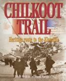 img - for Chilkoot Trail: Heritage Route to the Klondike book / textbook / text book
