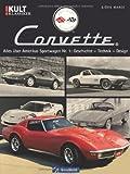 Chevrolet Corvette - Bildband über eine amerikanische Automobil-Legende mit Fotos aller sechs Modell-Generationen in gut 50 Jahren und zahlreichen ... Nr. 1: Geschichte - Technik - Design