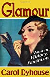 img - for Glamour: Women, History, Feminism [Paperback] [2011] Reprint Ed. Carol Dyhouse book / textbook / text book